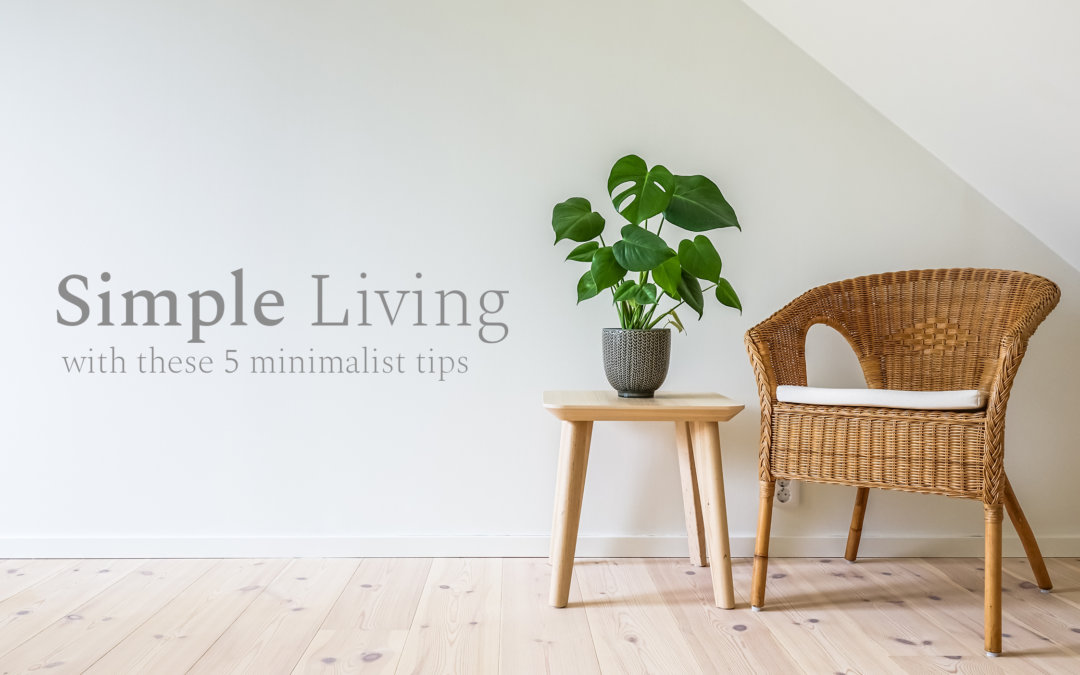 Simple Living: With these 5 Minimalist Tips