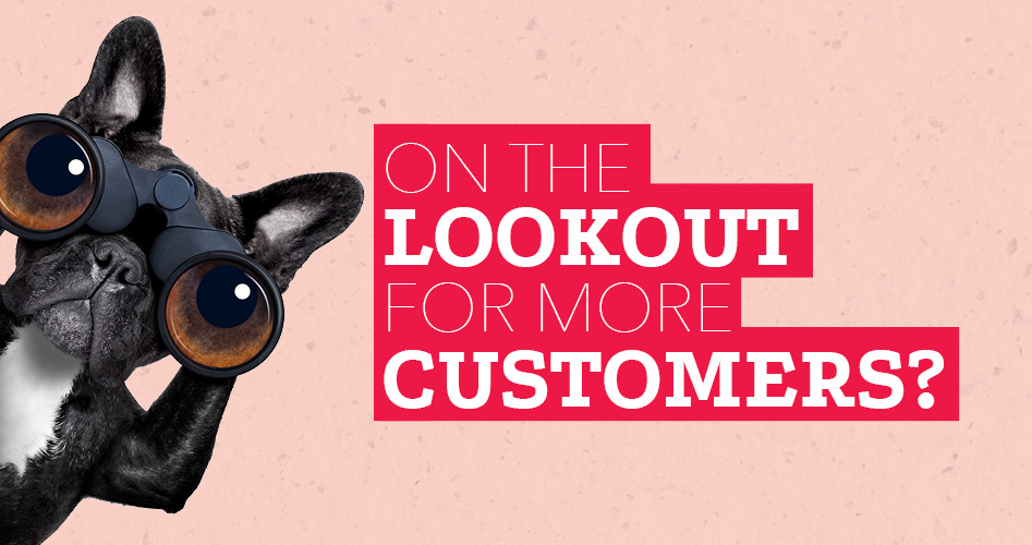 On the lookout for more customers?